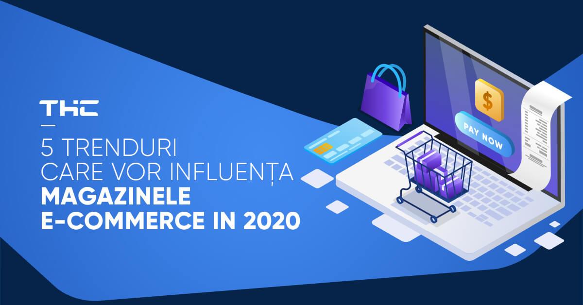 5 trenduri care vor influența magazinele e-commerce in 2020