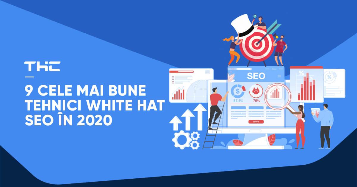 9 cele mai bune tehnici White Hat SEO în 2020