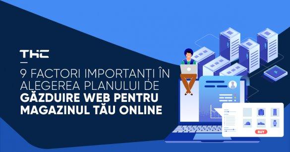 9 factori importanți în alegerea planului de găzduire web pentru magazinul tău online