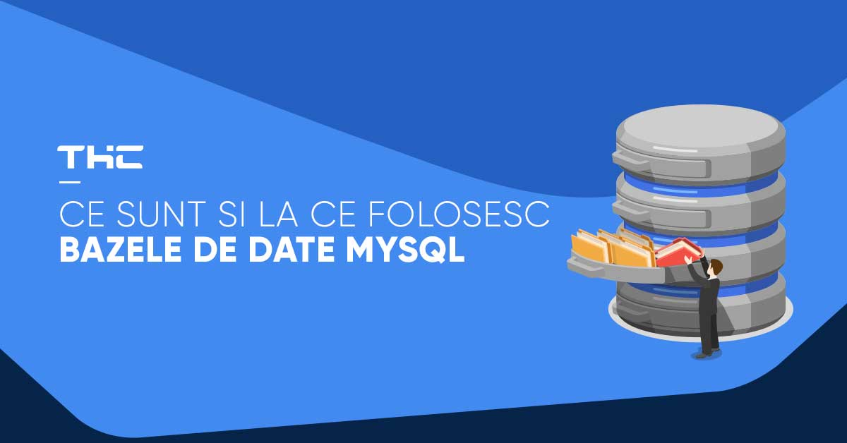 Bazele de date MySQL – Ce sunt si de ce este avantajos sa fie folosite?