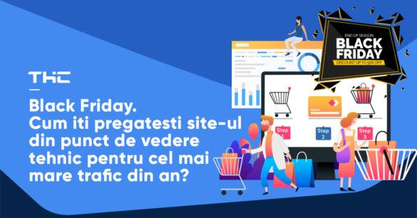 Black Friday. Cum iti pregatesti site-ul din punct de vedere tehnic pentru cel mai mare trafic din an?