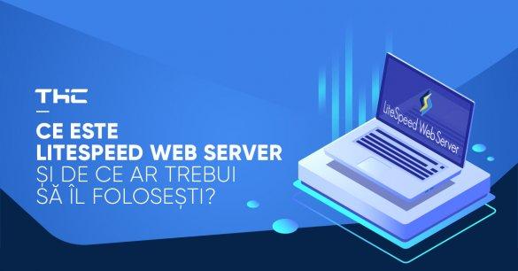 Ce este LiteSpeed Web Server și de ce ar trebui să îl folosești?