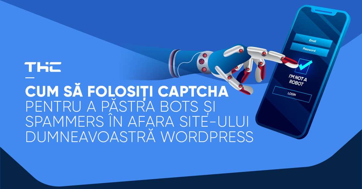 Cum să folosiți CAPTCHA pentru a păstra bots și spammers în afara site-ului dumneavoastră WordPress