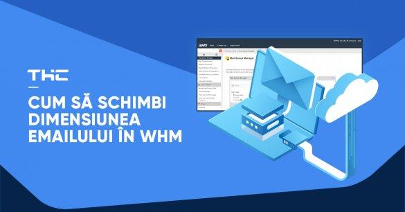 Cum să schimbi dimensiunea emailului în WHM