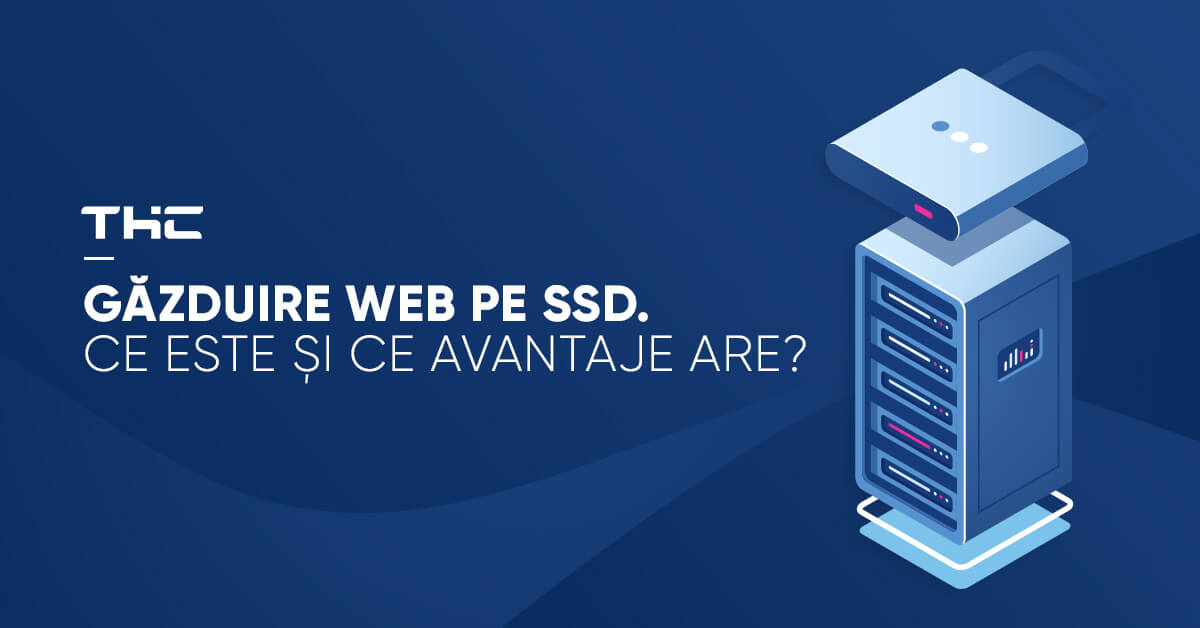 Găzduire Web pe SSD. Ce este și ce avantaje are?