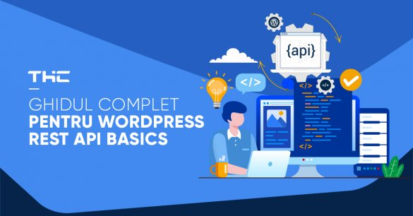 Ghidul complet pentru Wordpress REST API Basics