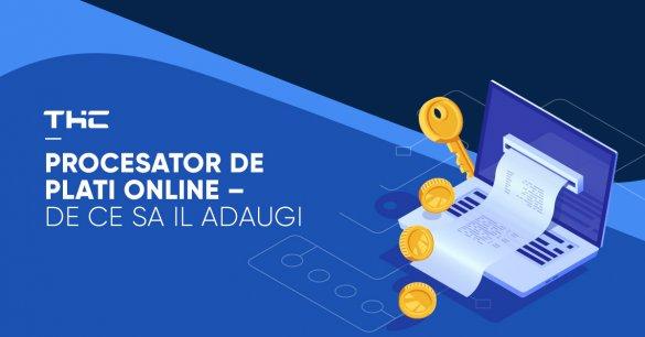 Procesator de plati online – de ce sa il adaugi