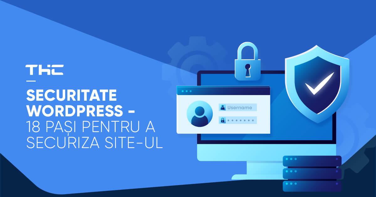 Securitate WordPress – 18 pași pentru a securiza site-ul