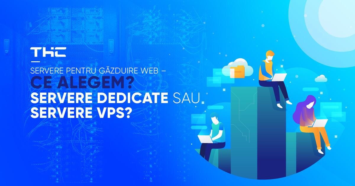 Servere pentru găzduire web – ce alegem? Servere dedicate sau servere VPS?