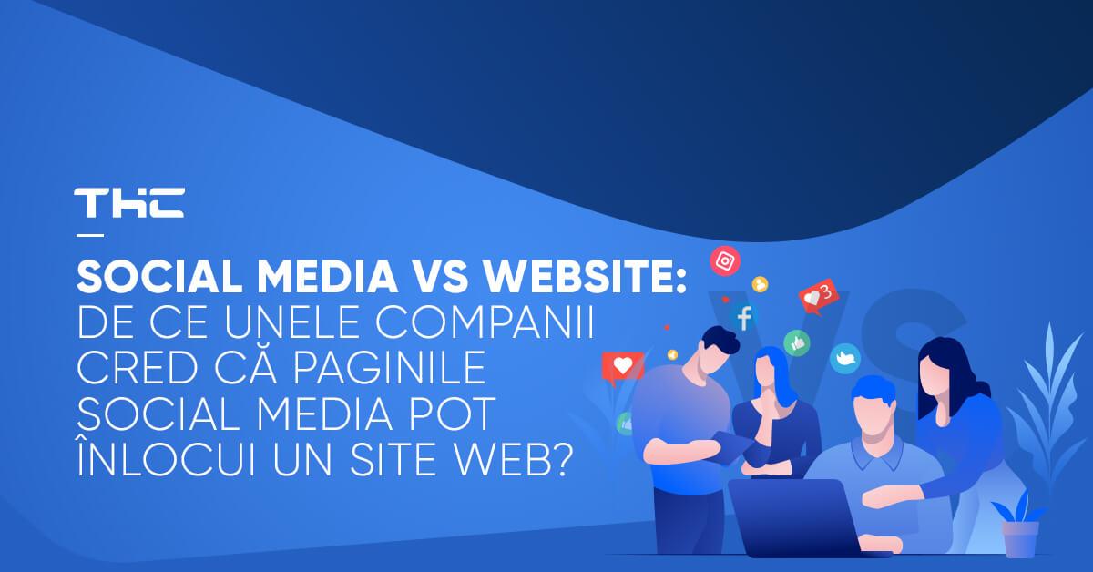 Social Media vs Website: De ce unele companii cred că paginile social media pot înlocui un site web?