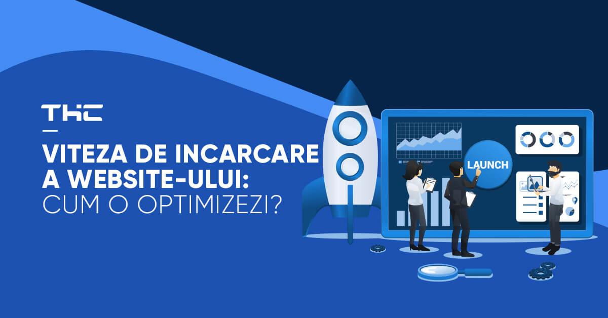 Viteza de incarcare a website-ului: cum o optimizezi?