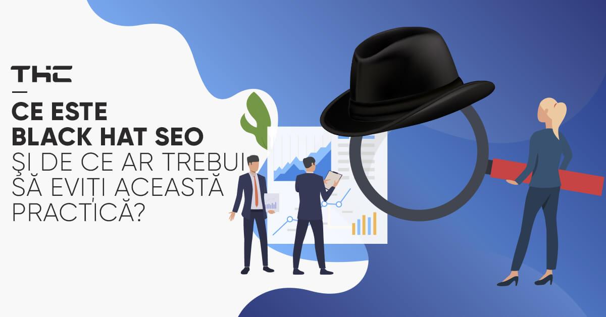 Black Hat SEO este o practica neloiala folosita de companii pentru a obtine o pozitie buna in Google. Afla ce este Black Hat SEO si de ce trebuie evitata.
