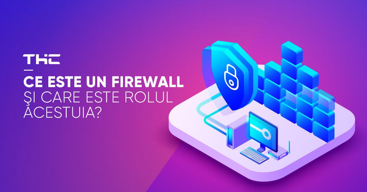 Ce este un Firewall şi care este rolul acestuia?