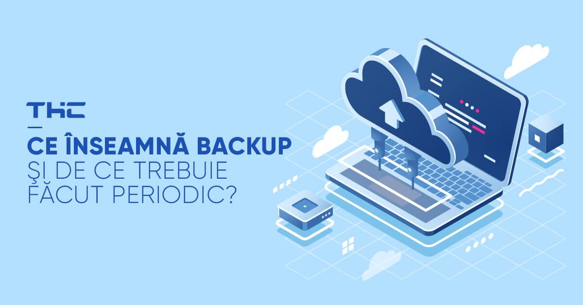 Ce înseamnă backup şi de ce trebuie făcut periodic?