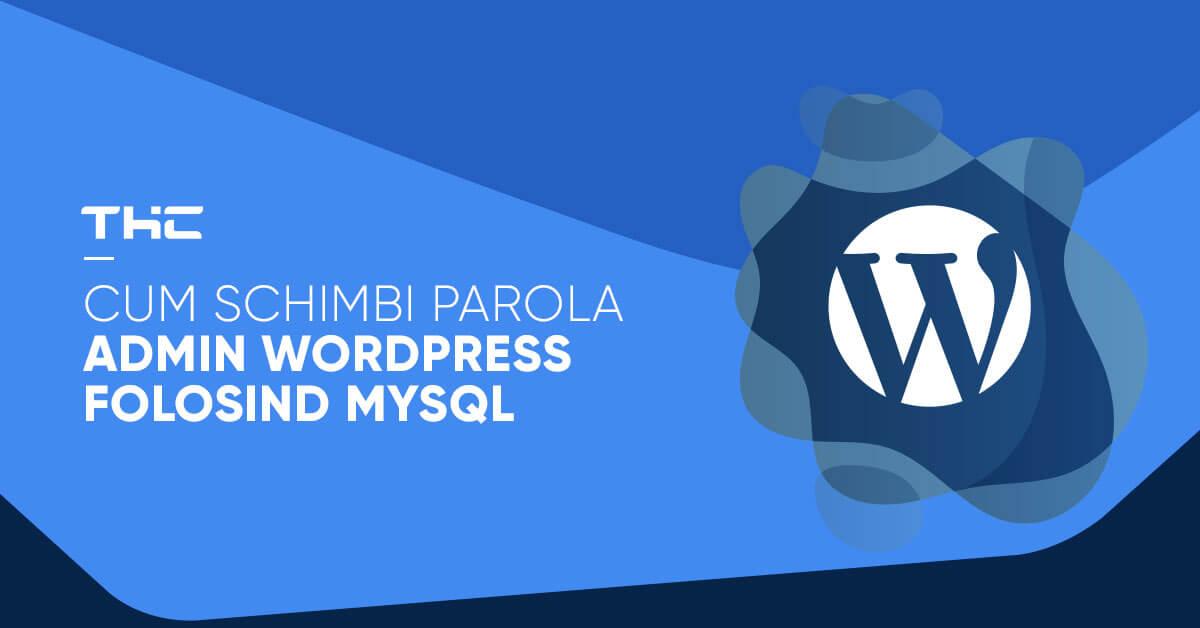 Cum sa schimbi parola de administrator WordPress folosind MySQL