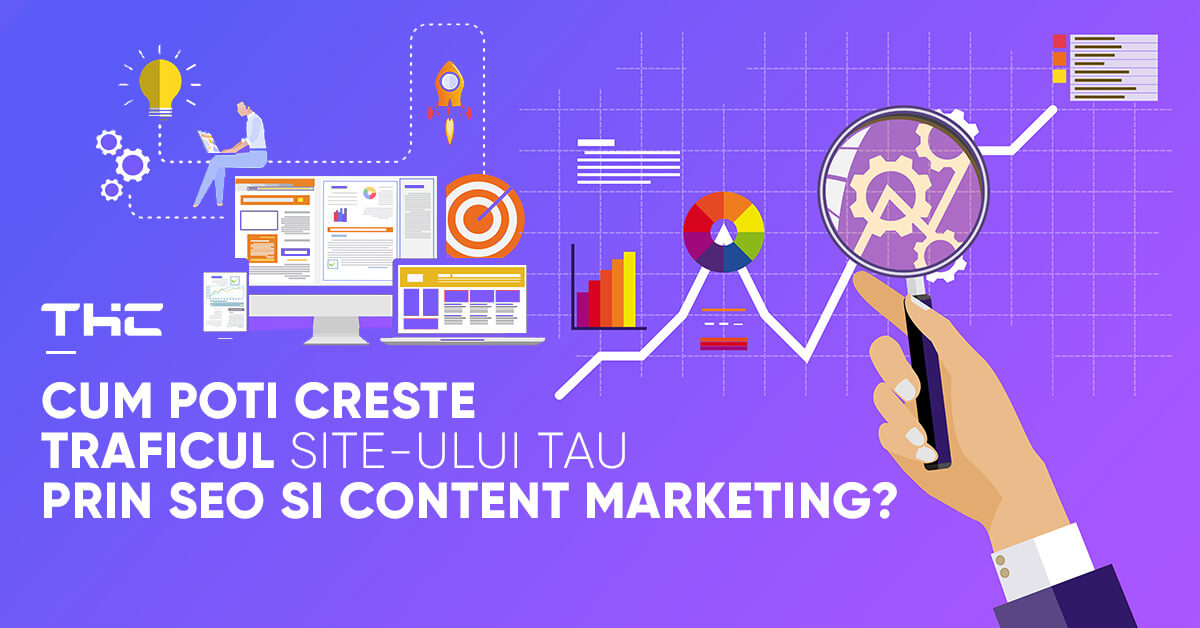 Cum poţi creşte traficul site-ului tău prin SEO şi content marketing? 10 tehnici aplicabile imediat