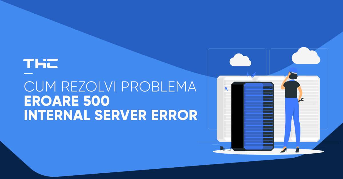 rezolvare mesaj eroare 500 Internal Server Error in WordPress